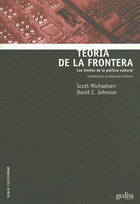 Teoria de la Frontera: Los Limites de la Politica Cultural - Michaelsen, Scott, and Johnson, David E