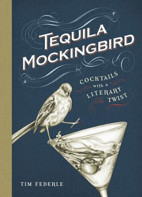 Tequila Mockingbird: Cocktails with a Literary Twist - Federle, Tim