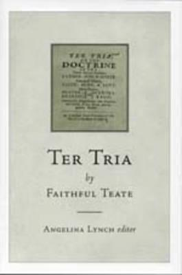 Ter Tria by Faithful Teate - Teate, Faithful, and Lynch, Angelina (Editor)
