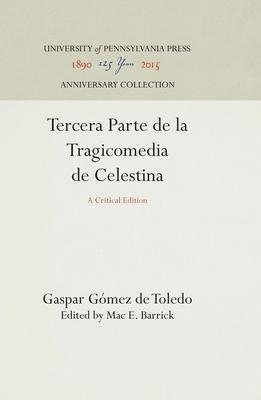 Tercera Parte de la Tragicomedia de Celestina: A Critical Edition - Gomez de Toledo, Gaspar, and Barrick, Mac E. (Editor)