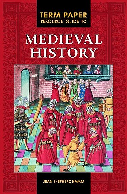 Term Paper Resource Guide to Medieval History - Hamm, Jean Shepherd