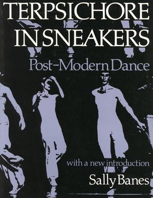 Terpsichore in Sneakers: Post-Modern Dance - Banes, Sally
