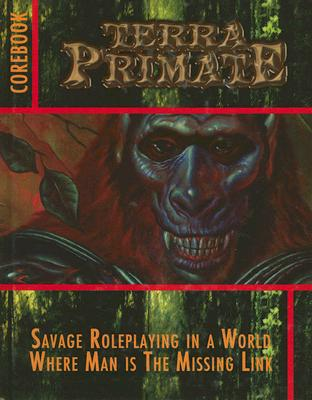 Terra Primate Corebook: Savage Roleplaying in a World Where Man Is the Missing Link - Sweeny, Patrick, and Chapman, David F, and Bruno, Al, III
