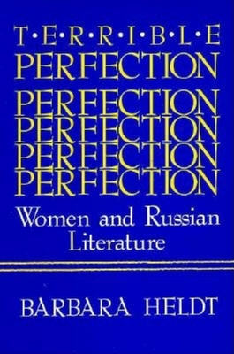 Terrible Perfection: Women and Russian Literature - Heldt, Barbara