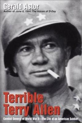 Terrible Terry Allen: Combat General of World War II - The Life of an American Soldier - Astor, Gerald, and Evans, Christopher (Editor)