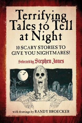 Terrifying Tales to Tell at Night: 10 Scary Stories to Give You Nightmares! - Jones, Stephen (Selected by)