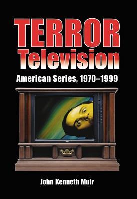 Terror Television: American Series, 1970-1999 - Muir, John Kenneth