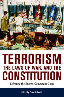 Terrorism, the Laws of War, and the Constitution: Debating the Enemy Combatant Cases - Berkowitz, Peter