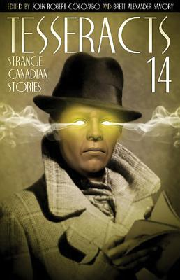 Tesseracts: Strange Canadian Stories - Colombo, John Robert (Editor), and Savory, Brett Alexander (Editor)