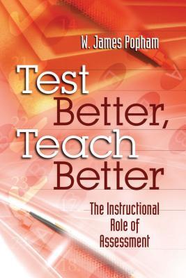 Test Better, Teach Better: The Instructional Role of Assessment - Popham, W James