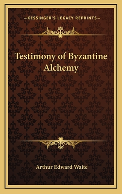Testimony of Byzantine Alchemy - Waite, Arthur Edward, Professor