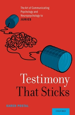 Testimony That Sticks: The Art of Communicating Psychology and Neuropsychology to Juries - Postal, Karen