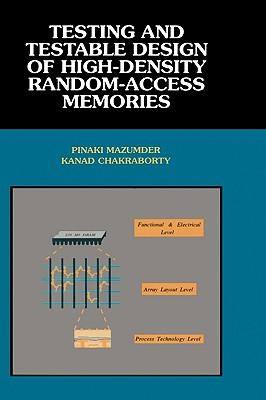 Testing and Testable Design of High-Density Random-Access Memories - Mazumder, Pinaki