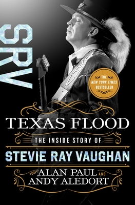 Texas Flood: The Inside Story of Stevie Ray Vaughan - Paul, Alan, and Aledort, Andy