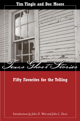 Texas Ghost Stories: Fifty Favorites for the Telling - Tingle, Tim, and Moore, Doc, and West, John O (Introduction by)