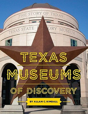 Texas Museums of Discovery - Kimball, Allan C