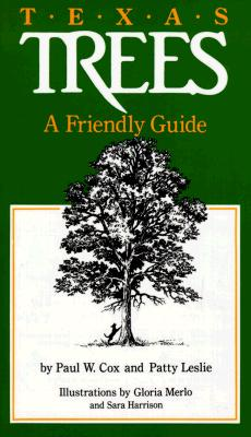 Texas Trees: A Friendly Guide - Cox, Paul W, and Leslie, Patty, and Milligan, Bryce (Foreword by)