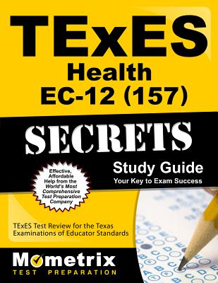 TExES Health Ec-12 (157) Secrets Study Guide: TExES Test Review for the Texas Examinations of Educator Standards - Texes Exam Secrets Test Prep (Editor)