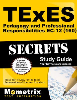 TExES Pedagogy and Professional Responsibilities Ec-12 (160) Secrets Study Guide: TExES Test Review for the Texas Examinations of Educator Standards - Texes Exam Secrets Test Prep (Editor)