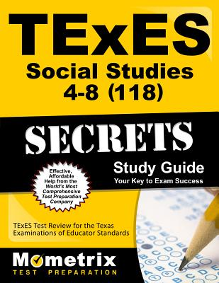 TExES Social Studies 4-8 (118) Secrets Study Guide: TExES Test Review for the Texas Examinations of Educator Standards - Texes Exam Secrets Test Prep (Editor)