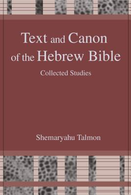 Text and Canon of the Hebrew Bible: Collected Studies - Talmon, Shemaryahu