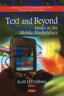 Text & Beyond: Issues in the Mobile Marketplace - Dobbins, Scott L. (Editor)