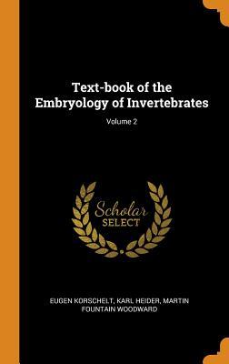 Text-Book of the Embryology of Invertebrates; Volume 2 - Korschelt, Eugene, and Heider, Karl, and Woodward, Martin Fountain