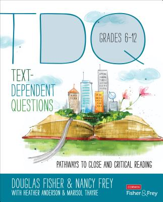 Text-Dependent Questions, Grades 6-12: Pathways to Close and Critical Reading - Fisher, Douglas, and Frey, Nancy, and Anderson, Heather L