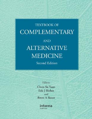 Textbook of Complementary and Alternative Medicine - Yuan, Chun-Su (Editor), and Bieber, Eric J, Dr., M.D. (Editor), and Bauer, Brent (Editor)