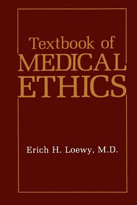 Textbook of Medical Ethics - Loewy, Erich H.