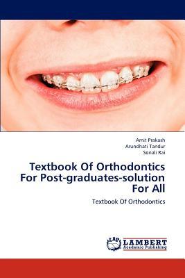 Textbook of Orthodontics for Post-Graduates-Solution for All - Prakash, Amit, and Tandur, Arundhati, and Rai, Sonali