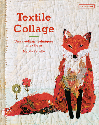 Textile Collage: using collage techniques in textile art - Pattullo, Mandy