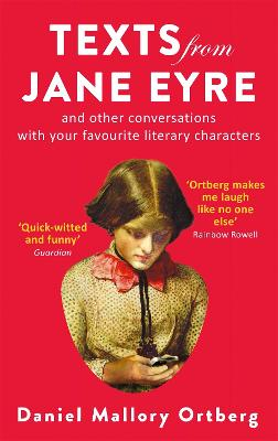 Texts from Jane Eyre: And Other Conversations with Your Favourite Literary Authors - Ortberg, Mallory
