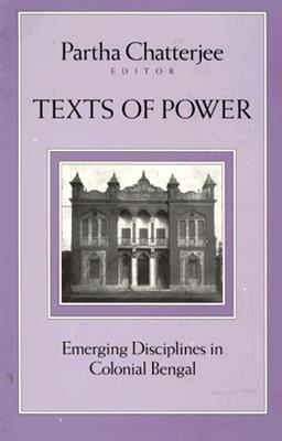 Texts of Power: Emerging Disciplines in Colonial Bengal - Chatterjee, Partha