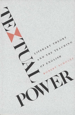 Textual Power: Literary Theory and the Teaching of English - Scholes, Robert
