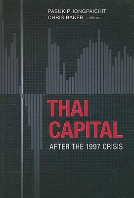Thai Capital After the 1997 Crisis - Phongpaichit, Pasuk (Editor), and Baker, Chris (Editor)