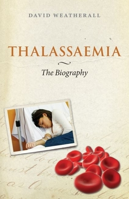 Thalassaemia: The Biography - Weatherall, David