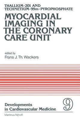 Thallium-201 and Technetium-99m-Pyrophospate Myocardial Imaging in the Coronary Care Unit - Wackers, F J T (Editor)