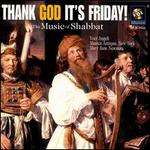 Thank God It's Friday!: The Music of Shabbat