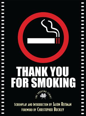 Thank You for Smoking: The Shooting Script - Reitman, Jason, and Buckley, Christopher (Foreword by)