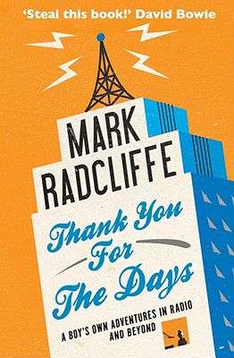 Thank You for the Days: A Boy's Own Adventures in Radio and Beyond - Radcliffe, Mark