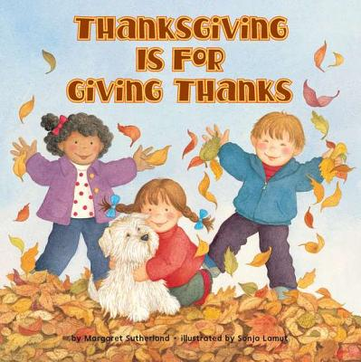 Thanksgiving Is for Giving Thanks - Sutherland, Margaret, Dr.