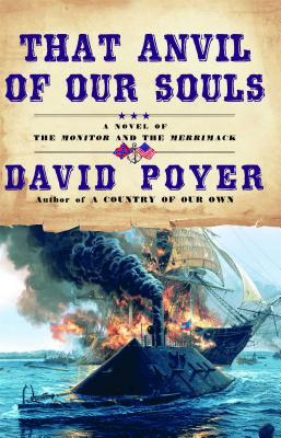 That Anvil of Our Souls: A Novel of the Monitor and the Merrimack - Poyer