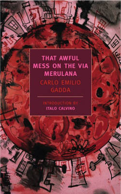 That Awful Mess on the Via Merulana - Gadda, Carlo Emilio, and Calvino, Italo (Introduction by), and Weaver, William (Translated by)