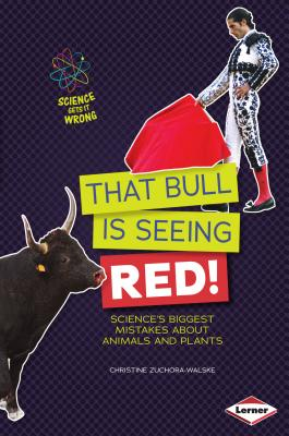 That Bull Is Seeing Red!: Science's Biggest Mistakes about Animals and Plants - Zuchora-Walske, Christine