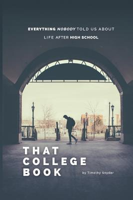 That College Book: Everything Nobody Told Us About Life After High School - Snyder, Timothy