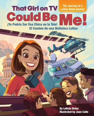 That Girl on TV Could Be Me!: The Journey of a Latina News Anchor [bilingual English / Spanish] - Ordaz, Leticia