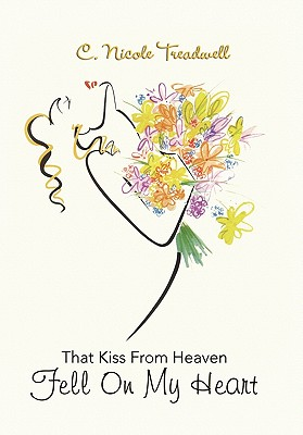 That Kiss from Heaven Fell on My Heart - Treadwell, C Nicole
