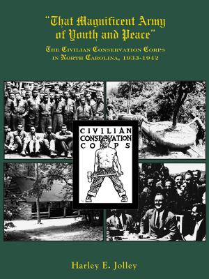 That Magnificent Army of Youth and Peace: The Civilian Conservation Corps in North Carolina, 1933-1942 - Jolley, Harley E