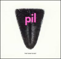 That What Is Not - Public Image Ltd.